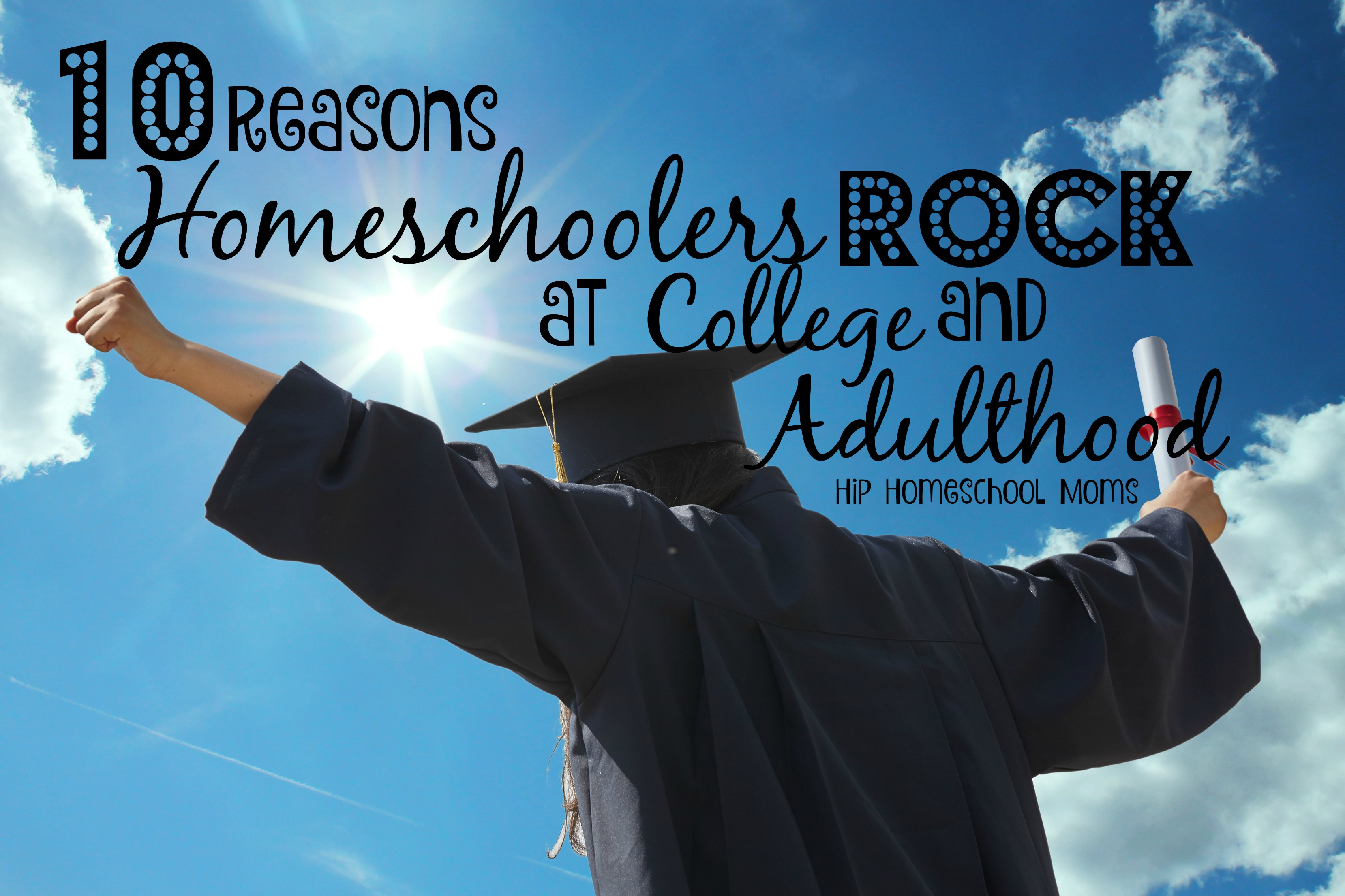 10 Reasons Homeschoolers Rock at College and Adulthood