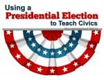 Using a Presidential Election to Teach Civics