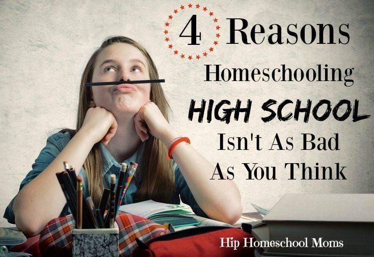 4 Reasons Homeschooling High School Isn't As Hard As You Think