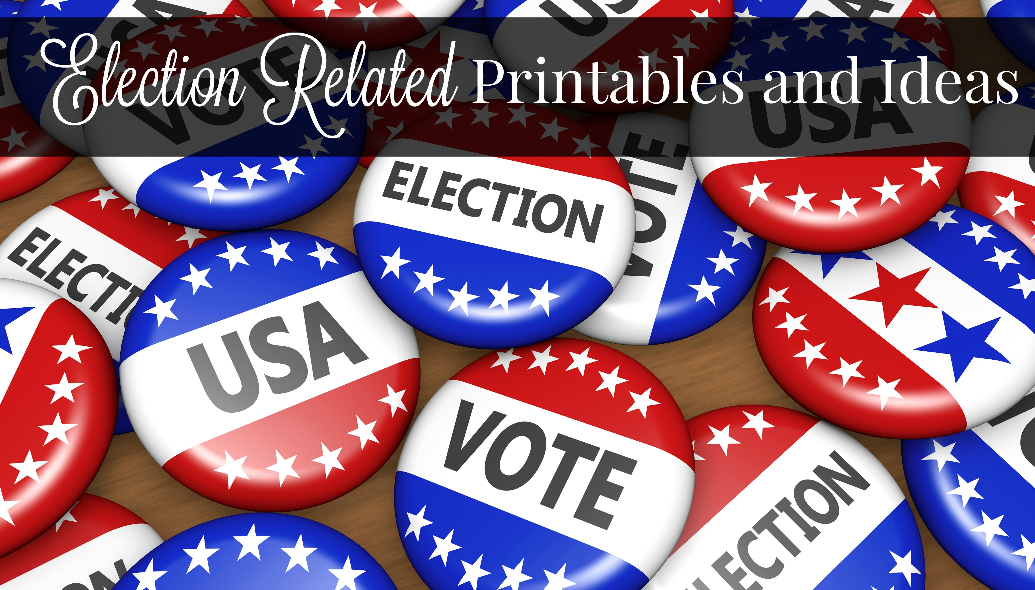Election Related Printables and Ideas