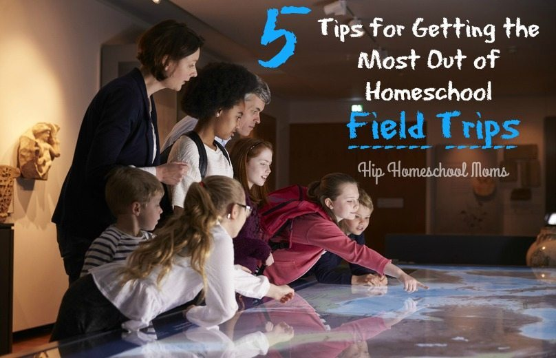 5 Tips for Getting the Most Out of Homeschool Field Trips