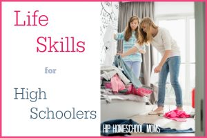 Life Skills for High Schoolers from Hip Homeschool Moms