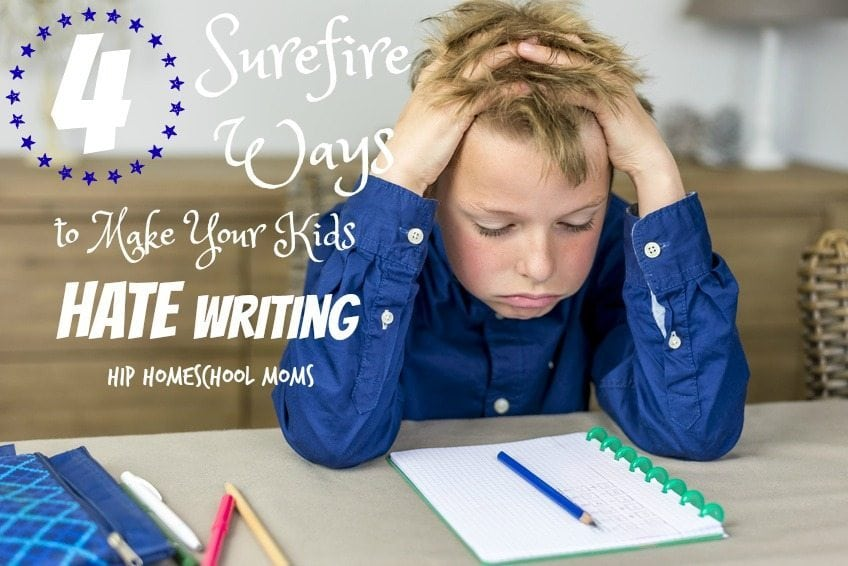 4 Surefire Ways to Make Your Kids Hate Writing
