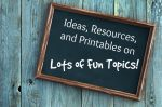 Ideas, Resources, and Printables for Lots of Fun Topics!