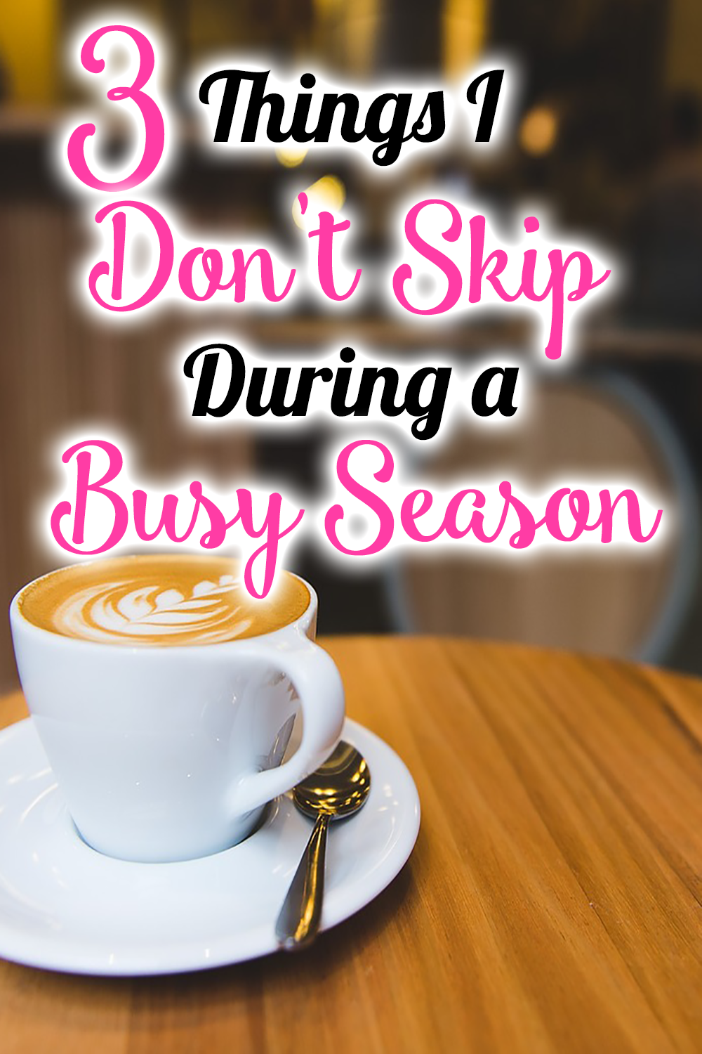 3 Things I Don't Skip During a Busy Season