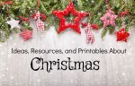 Ideas, Resources, and Printables About Christmas