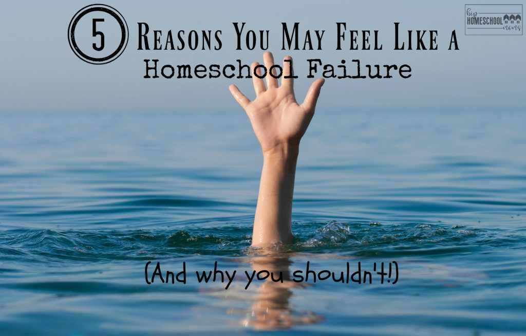 5 Reasons You May Feel Like a Homeschool Failure