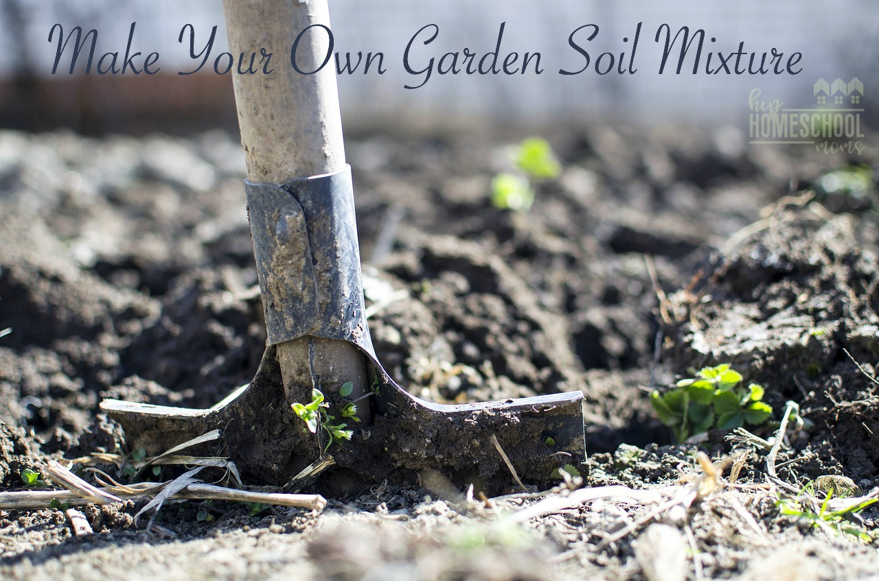 Make your own garden soil mixture hip homeschool moms for What is soil a mixture of