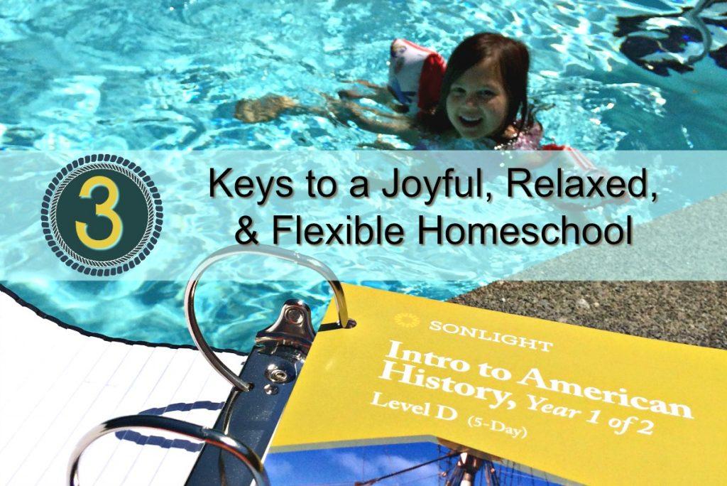 3 Keys To a Joyful, Relaxed, & Flexible Homeschool • homeschool tips